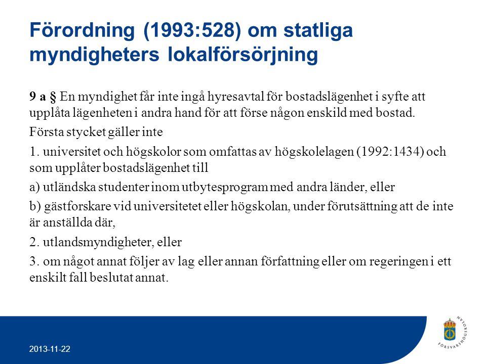 2013-11-22 Förordning (1993:528) om statliga myndigheters lokalförsörjning 9 a § En myndighet får inte ingå hyresavtal för bostadslägenhet i syfte att
