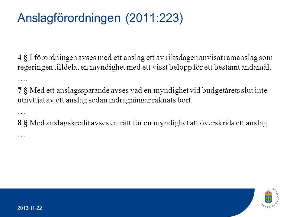 2013-11-22 Anslagförordningen (2011:223) 4 § I förordningen avses med ett anslag ett av riksdagen anvisat ramanslag som regeringen tilldelat en myndig