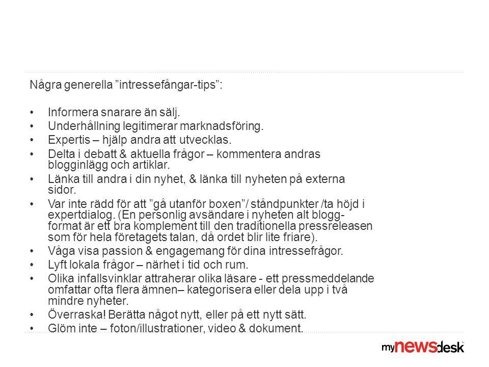 NÅGRA EXEMPEL FRÅN MYNEWSDESK KUNDER •www.mynewsdesk.com/se/pressroom/ejmunds-gaard, litet företag som har lyckats skapa stor pr.www.mynewsdesk.com/se/pressroom/ejmunds-gaard •http://www.mynewsdesk.com/se/pressroom/taipei-mission-in- sweden, intresseväckande källmaterial för journalister.http://www.mynewsdesk.com/se/pressroom/taipei-mission-in- sweden •http://www.mynewsdesk.com/se/pressroom/jarfalla.