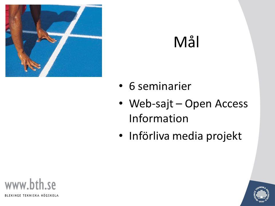 Mål • 6 seminarier • Web-sajt – Open Access Information • Införliva media projekt
