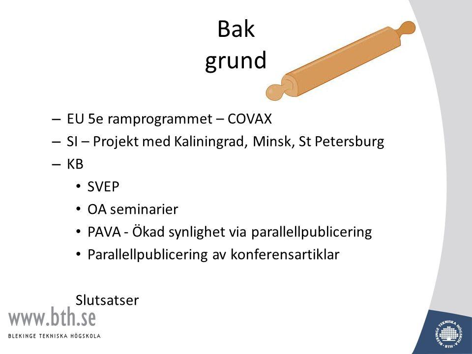 Bak grund – EU 5e ramprogrammet – COVAX – SI – Projekt med Kaliningrad, Minsk, St Petersburg – KB • SVEP • OA seminarier • PAVA - Ökad synlighet via parallellpublicering • Parallellpublicering av konferensartiklar Slutsatser