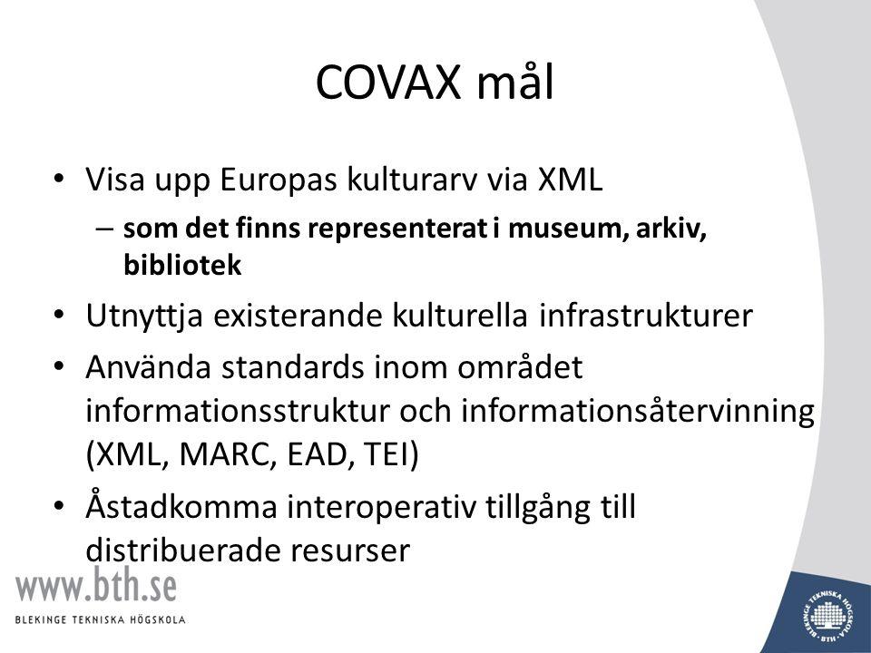 COVAX – uppgifter • Välja prov från bibliotek, arkiv och museum • Identifiera, modifiera användbara DTDs för COVAX • Förbereda icke-XML test data i utvalda format • Identifiera, samla, analysera och testa konverterings-mjukvara • Utveckla procedurer för integration/uppdatering • Utveckla mjukvarukomponenter för konvertering • Implementera test konvertering, ladda data i COVAX • Interim konvertering, dvs till USMARC • Utvärdera tester • Implementera fullständig konvertering, uppdatering