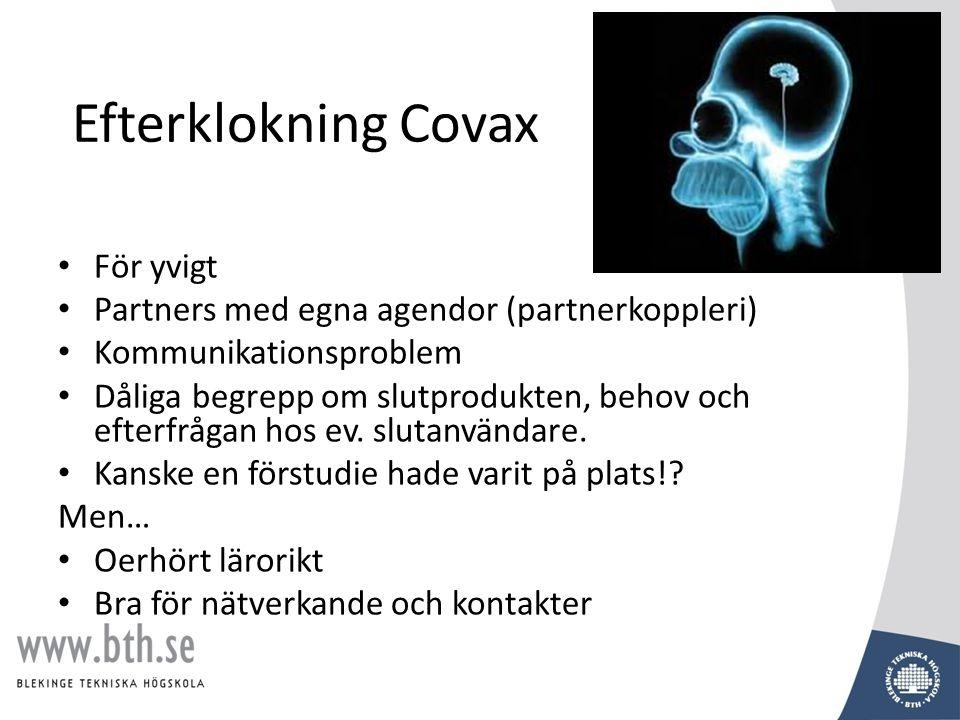 Efterklokning Covax • För yvigt • Partners med egna agendor (partnerkoppleri) • Kommunikationsproblem • Dåliga begrepp om slutprodukten, behov och efterfrågan hos ev.