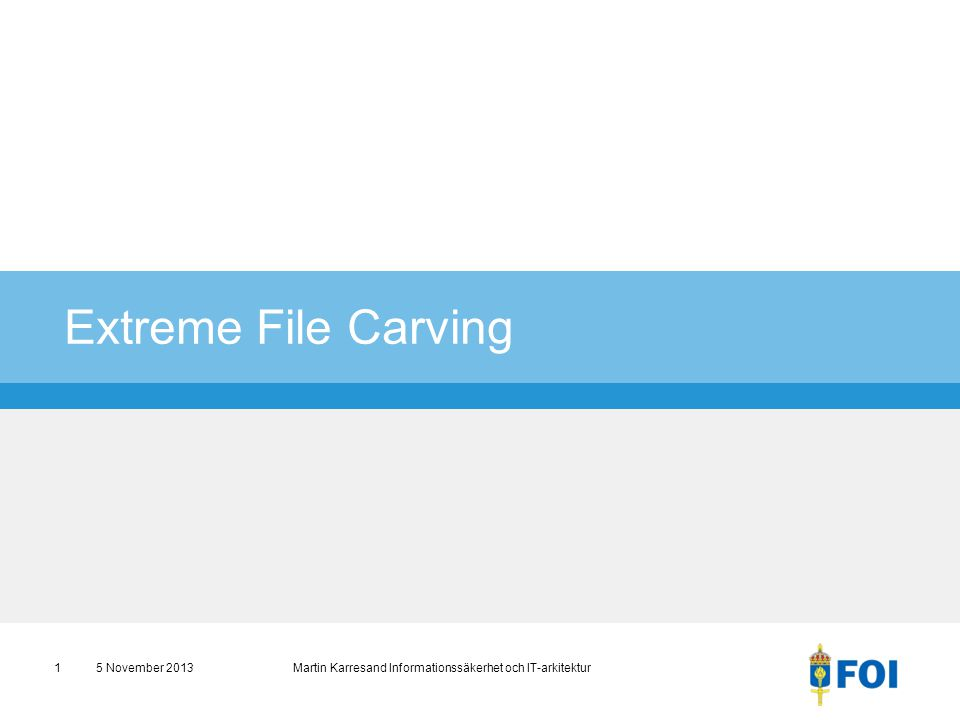 Extreme File Carving 5 November 2013 Martin Karresand Informationssäkerhet och IT-arkitektur1