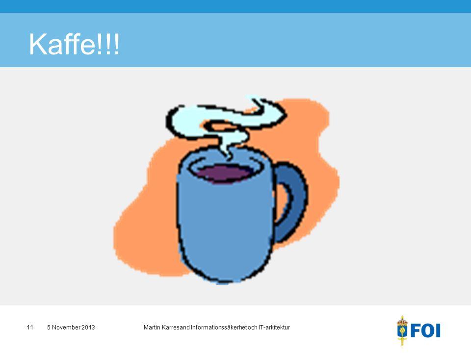 Kaffe!!! 5 November 2013 Martin Karresand Informationssäkerhet och IT-arkitektur11
