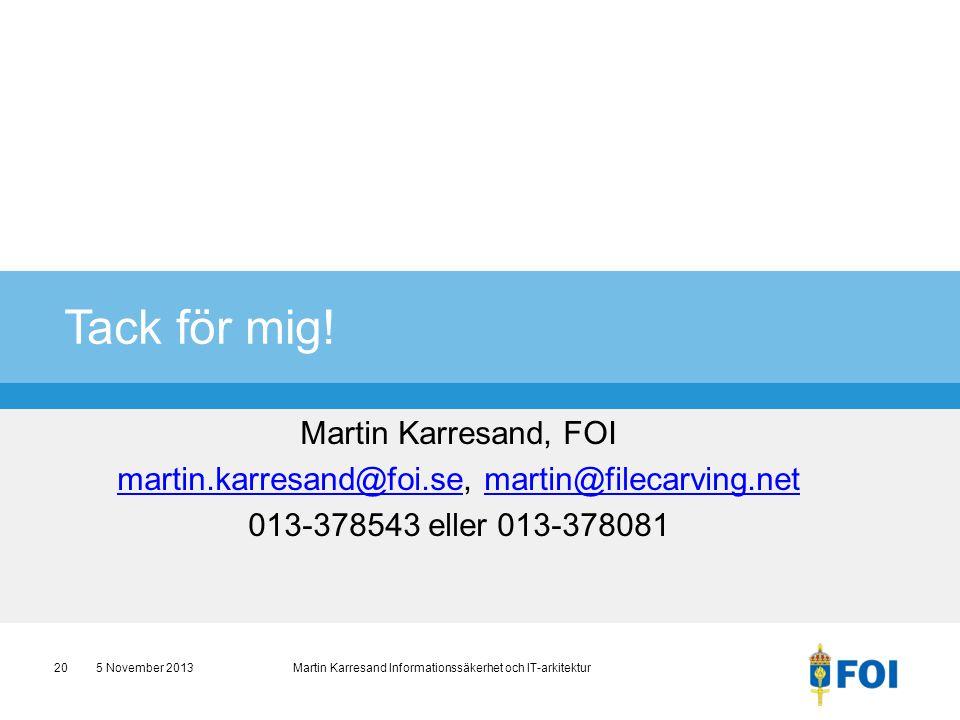 Martin Karresand, FOI martin.karresand@foi.semartin.karresand@foi.se, martin@filecarving.netmartin@filecarving.net 013-378543 eller 013-378081 Tack fö