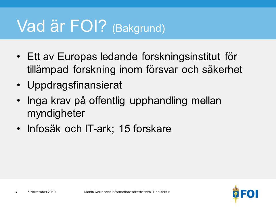 Vad är FOI? (Bakgrund) •Ett av Europas ledande forskningsinstitut för tillämpad forskning inom försvar och säkerhet •Uppdragsfinansierat •Inga krav på