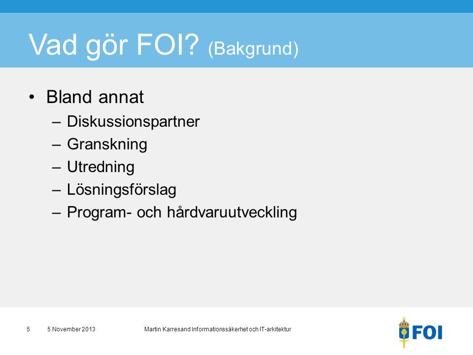 Vad gör FOI? (Bakgrund) •Bland annat –Diskussionspartner –Granskning –Utredning –Lösningsförslag –Program- och hårdvaruutveckling 5 November 2013 Mart