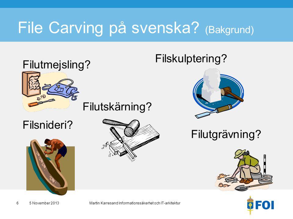 File Carving på svenska? (Bakgrund) Filsnideri? 5 November 2013 Martin Karresand Informationssäkerhet och IT-arkitektur6 Filutskärning? Filskulptering