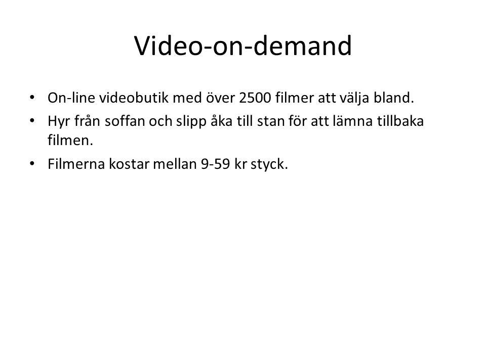 Video-on-demand • On-line videobutik med över 2500 filmer att välja bland. • Hyr från soffan och slipp åka till stan för att lämna tillbaka filmen. •