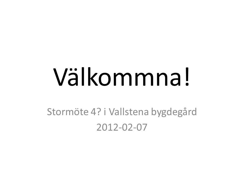Välkommna! Stormöte 4? i Vallstena bygdegård 2012-02-07