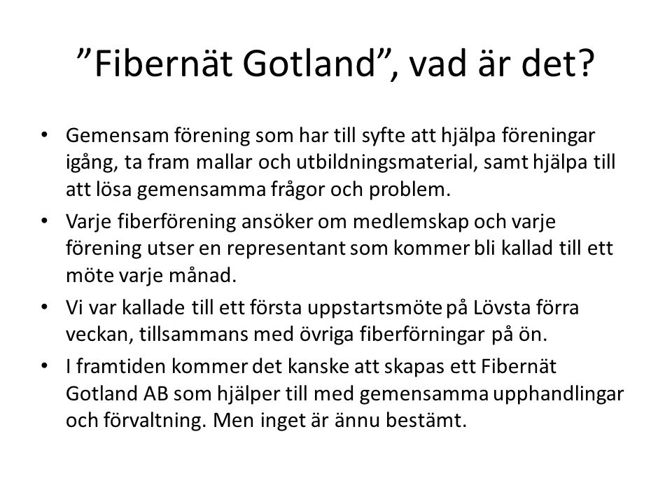 """""""Fibernät Gotland"""", vad är det? • Gemensam förening som har till syfte att hjälpa föreningar igång, ta fram mallar och utbildningsmaterial, samt hjälp"""