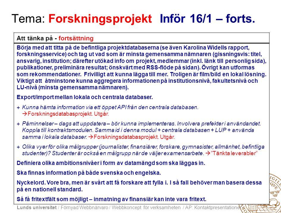 Lunds universitet / Förnyad Webbnärvaro / Webbkoncept för verksamheten / AP: Kontaktpresentationer Tema: Forskningsprojekt Inför 16/1 – forts.