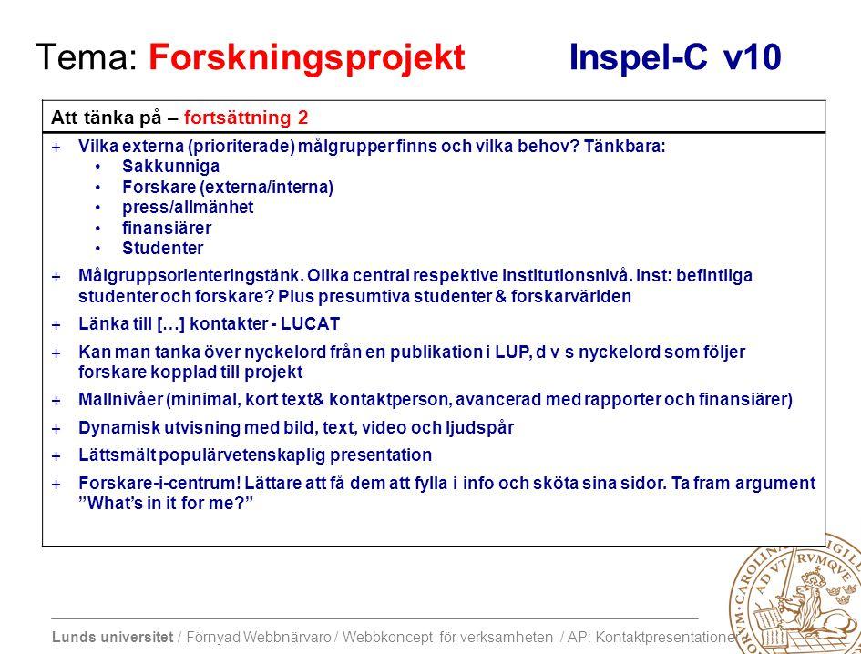 Lunds universitet / Förnyad Webbnärvaro / Webbkoncept för verksamheten / AP: Kontaktpresentationer Tema: Forskningsprojekt Inspel-C v10 Att tänka på – fortsättning 2 +Vilka externa (prioriterade) målgrupper finns och vilka behov.