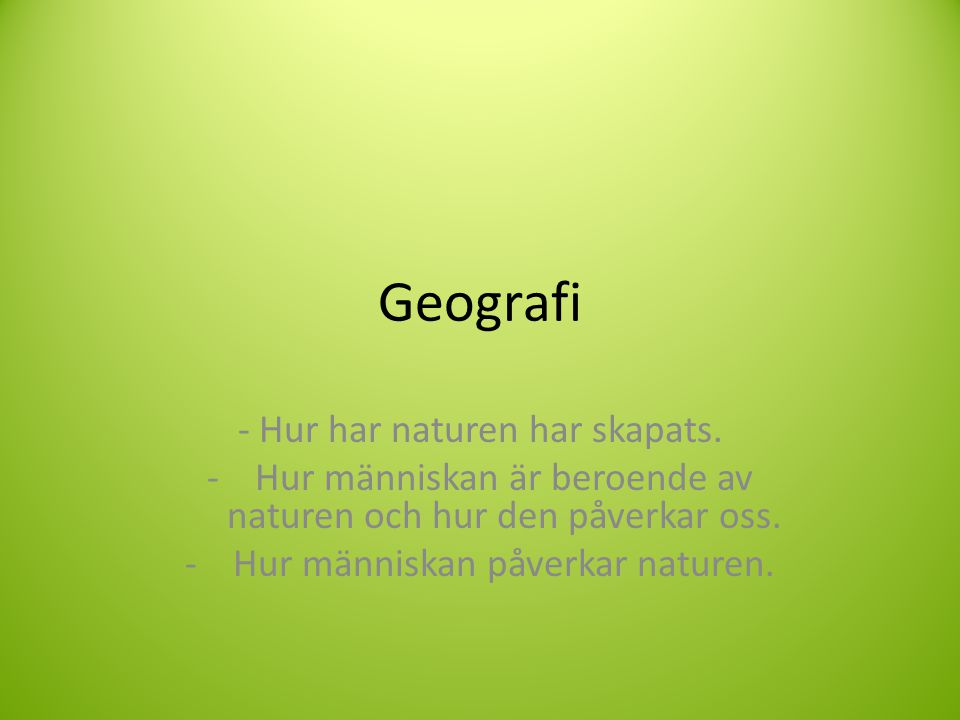 Geografi - Hur har naturen har skapats.