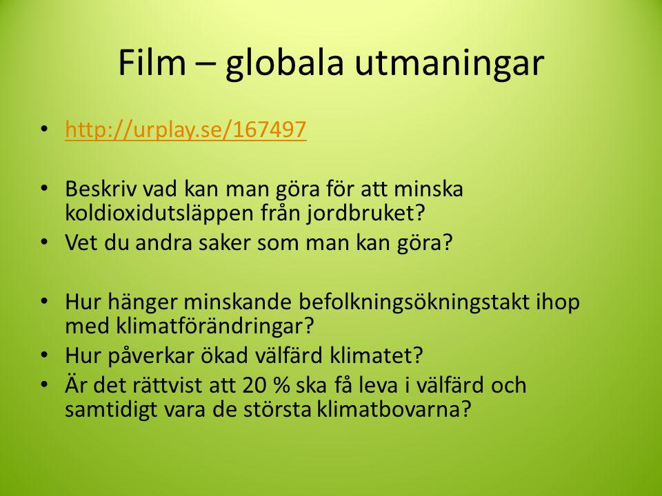 Film – globala utmaningar • http://urplay.se/167497 http://urplay.se/167497 • Beskriv vad kan man göra för att minska koldioxidutsläppen från jordbruk