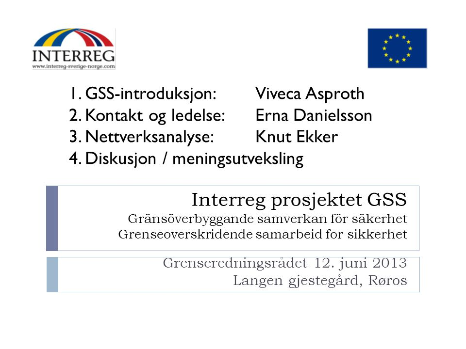 Interreg prosjektet GSS Gränsöverbyggande samverkan för säkerhet Grenseoverskridende samarbeid for sikkerhet Grenseredningsrådet 12.