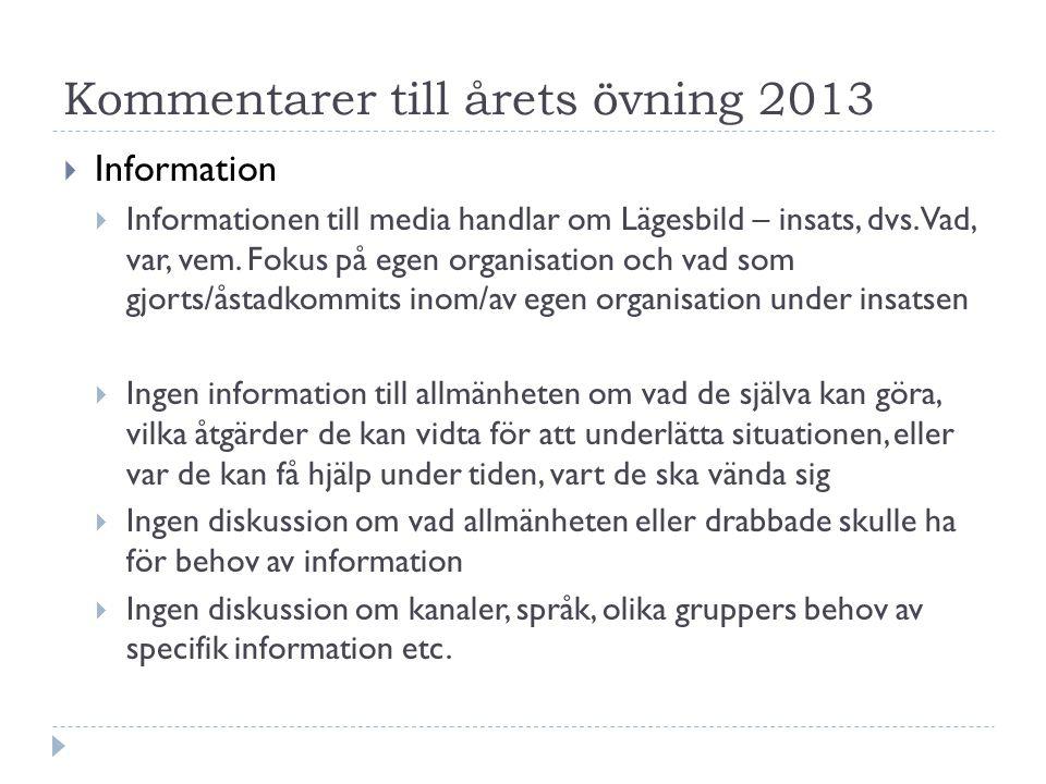 Kommentarer till årets övning 2013  Information  Informationen till media handlar om Lägesbild – insats, dvs.