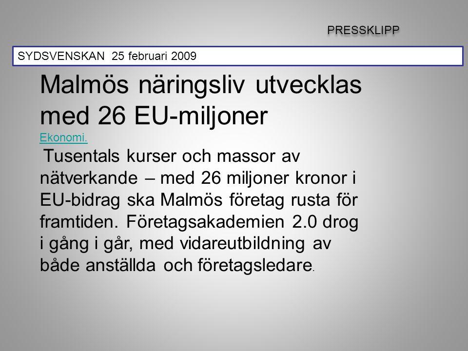 SYDSVENSKAN 25 februari 2009 Malmös näringsliv utvecklas med 26 EU-miljoner Ekonomi. Tusentals kurser och massor av nätverkande – med 26 miljoner kron