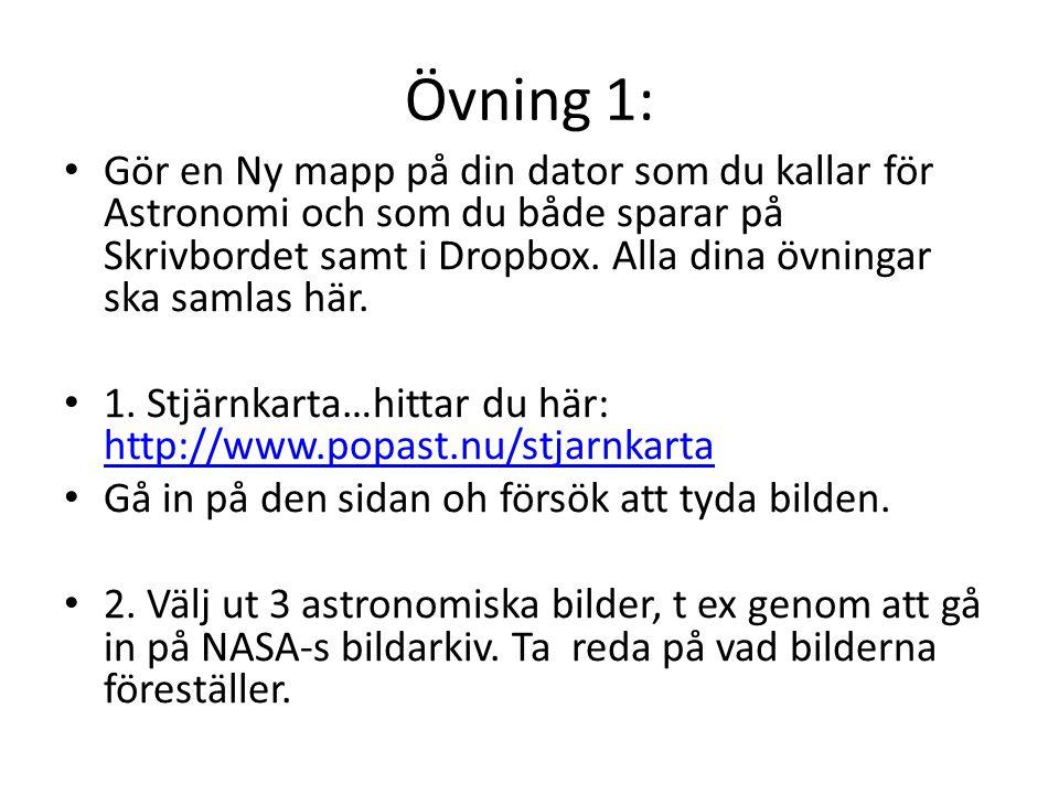 Övning 1: • Gör en Ny mapp på din dator som du kallar för Astronomi och som du både sparar på Skrivbordet samt i Dropbox.