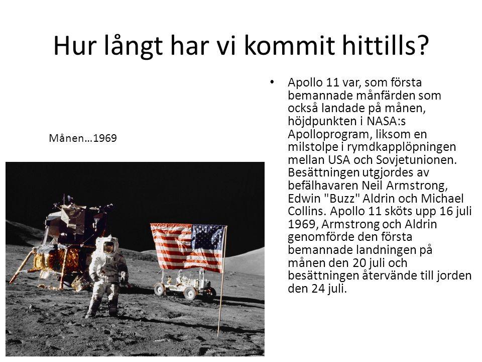 Hur långt har vi kommit hittills? • Apollo 11 var, som första bemannade månfärden som också landade på månen, höjdpunkten i NASA:s Apolloprogram, liks