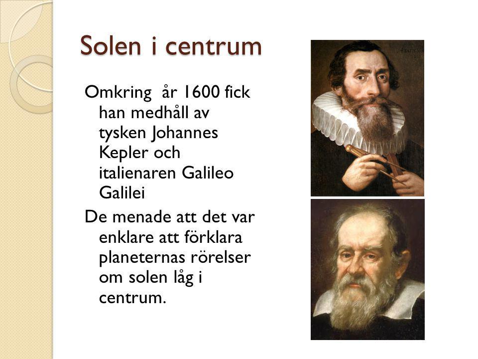 Solen i centrum Omkring år 1600 fick han medhåll av tysken Johannes Kepler och italienaren Galileo Galilei De menade att det var enklare att förklara