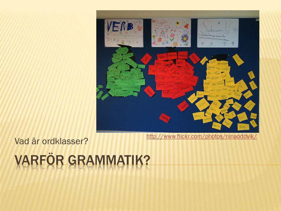Vad är ordklasser? http://www.flickr.com/photos/ninaoddvik/