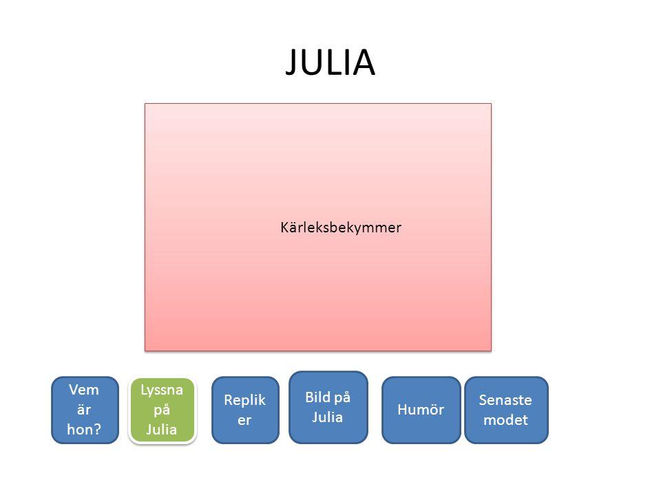 JULIA Vem är hon Lyssna på Julia Bild på Julia Replik er Senaste modet Humör Kärleks bekym mer