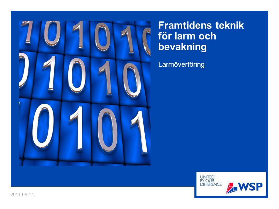 Framtidens teknik för larm och bevakning Larmöverföring 2011-04-14