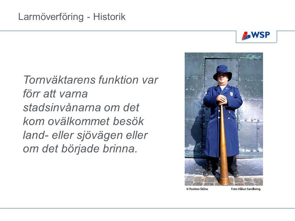 Larmöverföring - Historik Tornväktarens funktion var förr att varna stadsinvånarna om det kom ovälkommet besök land- eller sjövägen eller om det börja
