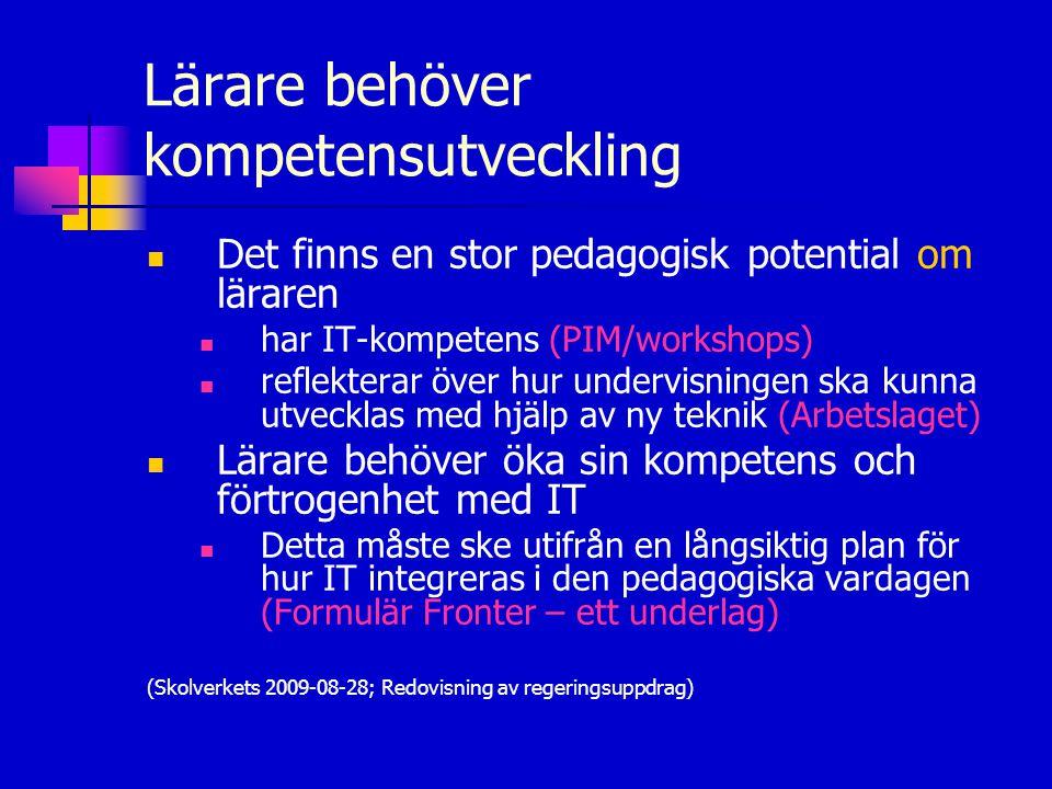 Lärare behöver kompetensutveckling  Det finns en stor pedagogisk potential om läraren  har IT-kompetens (PIM/workshops)  reflekterar över hur under