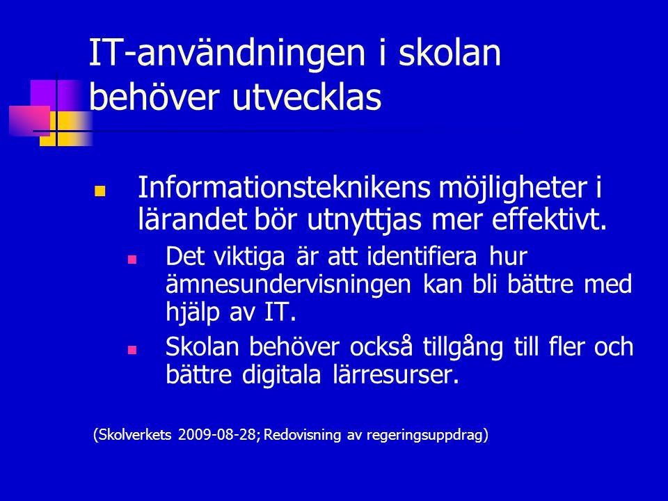 IT-användningen i skolan behöver utvecklas  Informationsteknikens möjligheter i lärandet bör utnyttjas mer effektivt.  Det viktiga är att identifier
