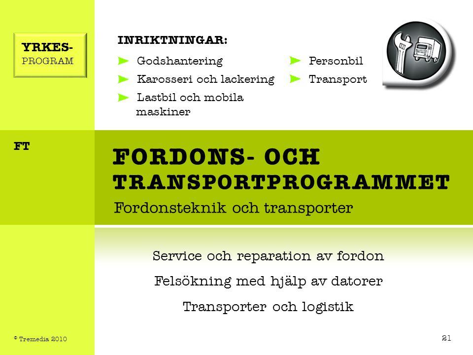 FORDONS- OCH TRANSPORTPROGRAMMET Fordonsteknik och transporter INRIKTNINGAR: Godshantering Karosseri och lackering Lastbil och mobila maskiner Service