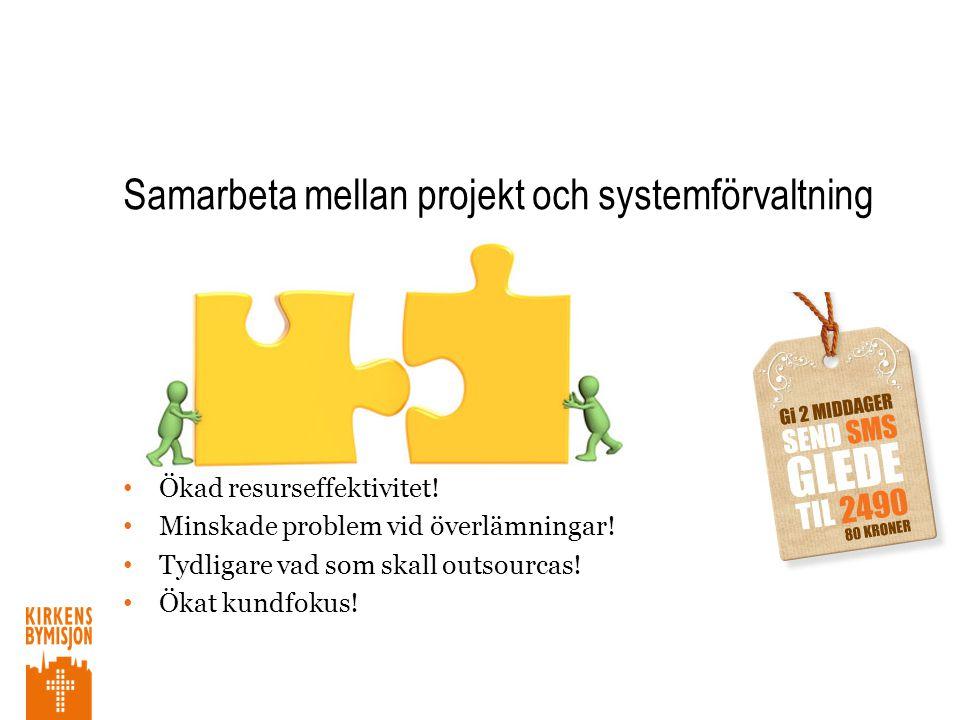 Samarbeta mellan projekt och systemförvaltning • Ökad resurseffektivitet.