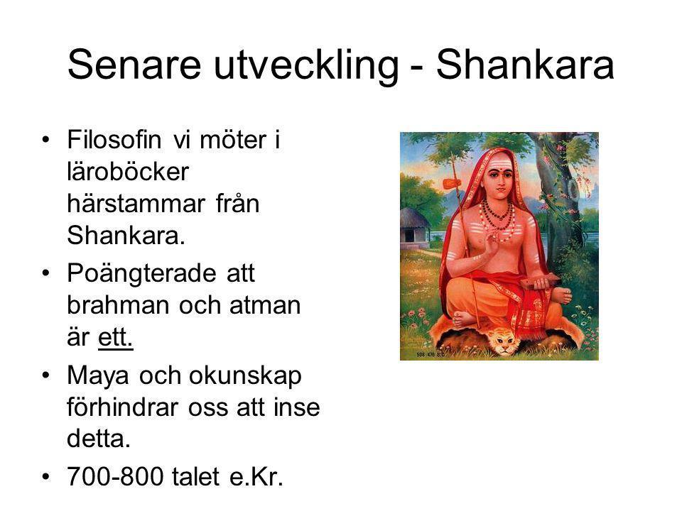 Senare utveckling - Shankara •Filosofin vi möter i läroböcker härstammar från Shankara. •Poängterade att brahman och atman är ett. •Maya och okunskap