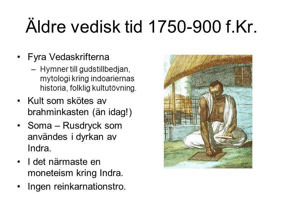 Äldre vedisk tid 1750-900 f.Kr. •Fyra Vedaskrifterna –Hymner till gudstillbedjan, mytologi kring indoariernas historia, folklig kultutövning. •Kult so