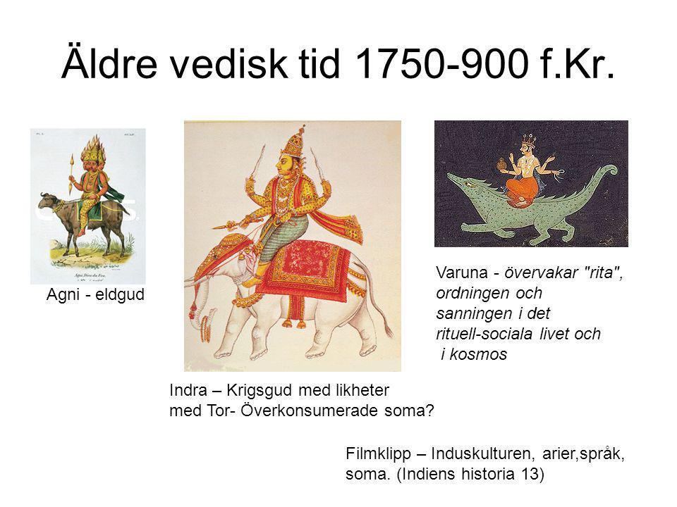 Äldre vedisk tid 1750-900 f.Kr. Agni - eldgud Indra – Krigsgud med likheter med Tor- Överkonsumerade soma? Varuna - övervakar