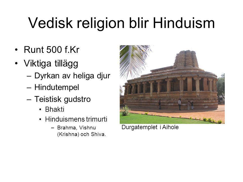 Vedisk religion blir Hinduism •Runt 500 f.Kr •Viktiga tillägg –Dyrkan av heliga djur –Hindutempel –Teistisk gudstro •Bhakti •Hinduismens trimurti –Bra