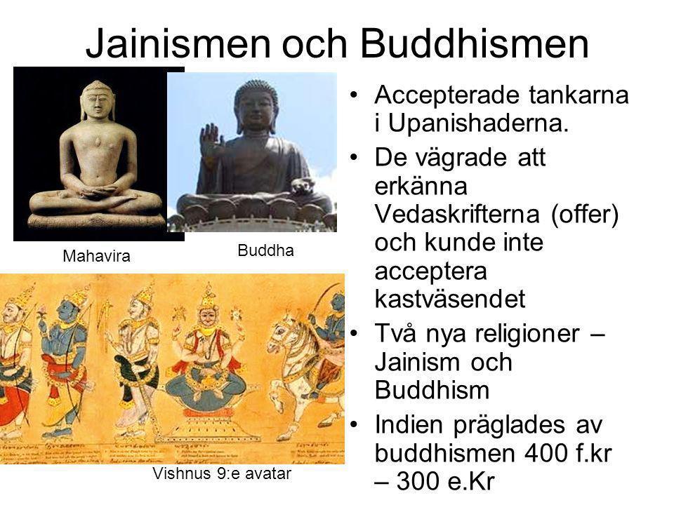 Jainismen och Buddhismen •Accepterade tankarna i Upanishaderna. •De vägrade att erkänna Vedaskrifterna (offer) och kunde inte acceptera kastväsendet •