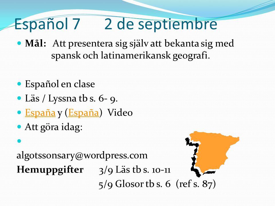 Español 7 2 de septiembre  Mål: Att presentera sig själv att bekanta sig med spansk och latinamerikansk geografi.