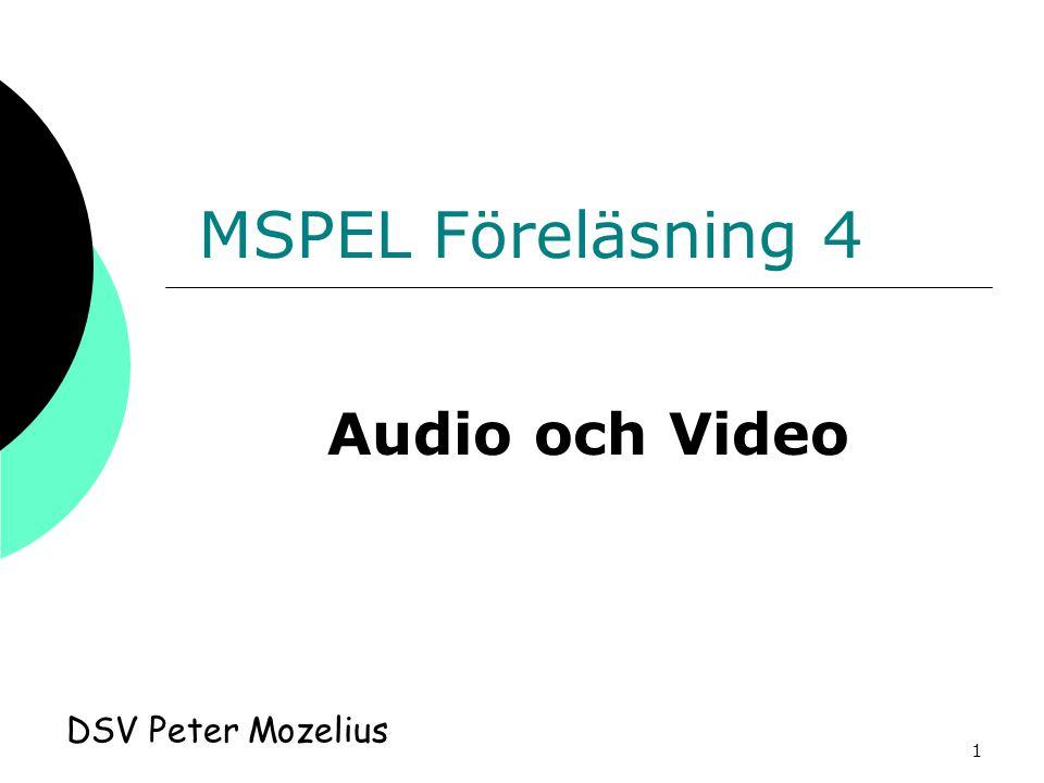 1 MSPEL Föreläsning 4 DSV Peter Mozelius Audio och Video