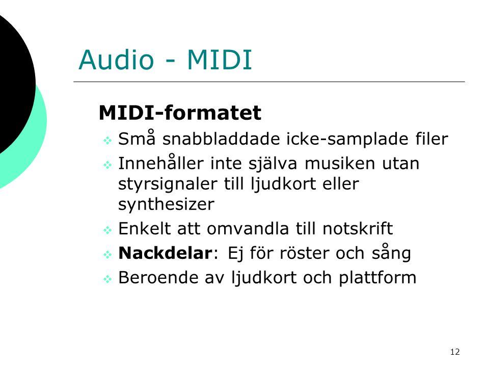 12 Audio - MIDI MIDI-formatet  Små snabbladdade icke-samplade filer  Innehåller inte själva musiken utan styrsignaler till ljudkort eller synthesize