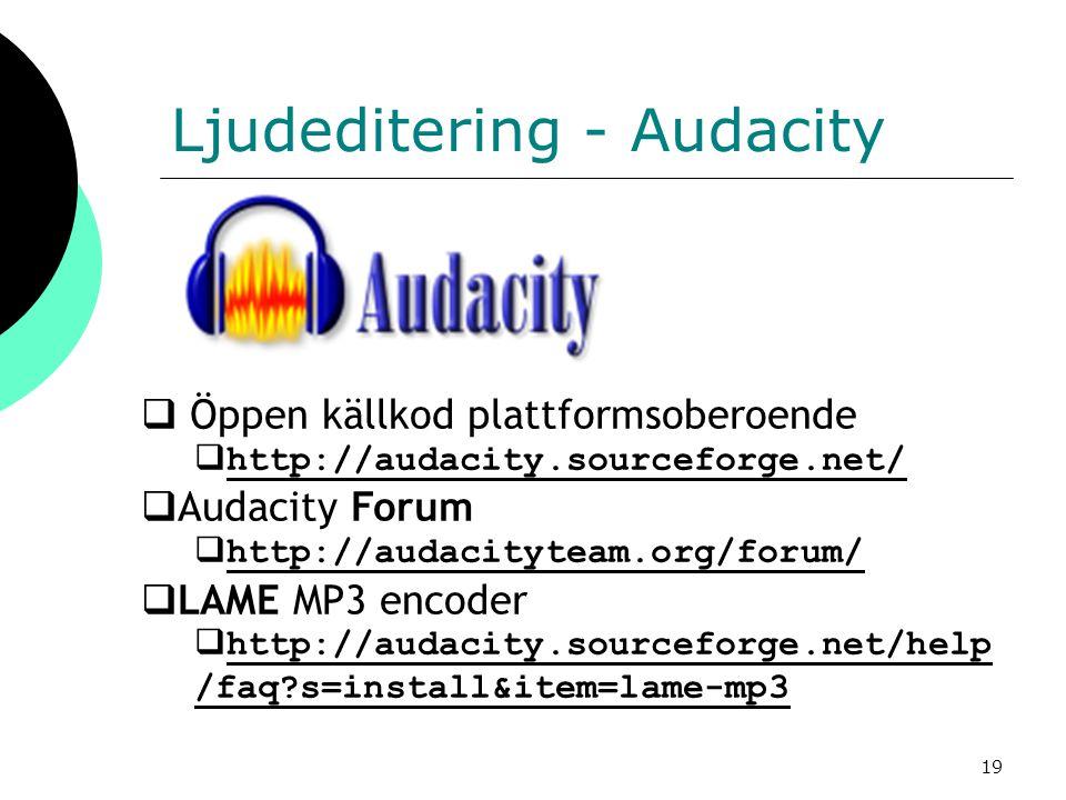 19 Ljudeditering - Audacity  Öppen källkod plattformsoberoende  http://audacity.sourceforge.net/ http://audacity.sourceforge.net/  Audacity Forum 