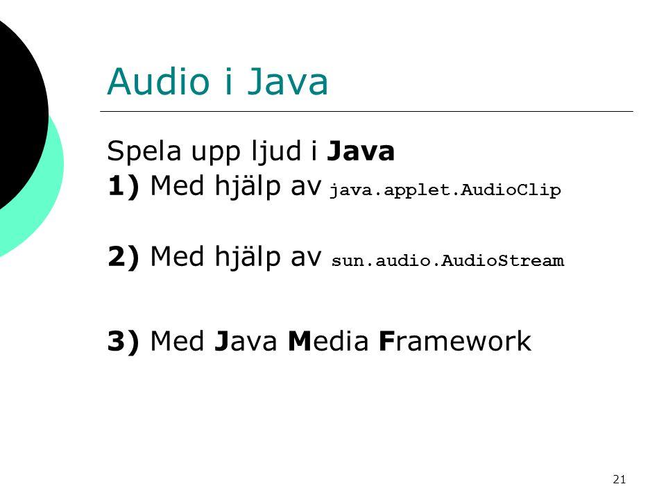 21 Audio i Java Spela upp ljud i Java 1) Med hjälp av java.applet.AudioClip 2) Med hjälp av sun.audio.AudioStream 3) Med Java Media Framework