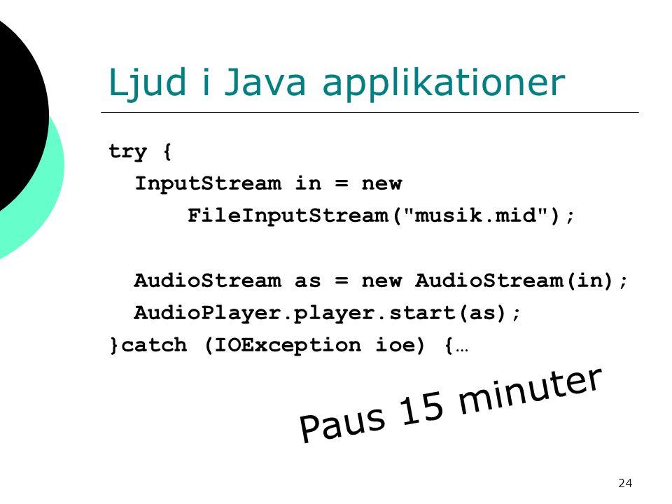 24 Ljud i Java applikationer try { InputStream in = new FileInputStream(