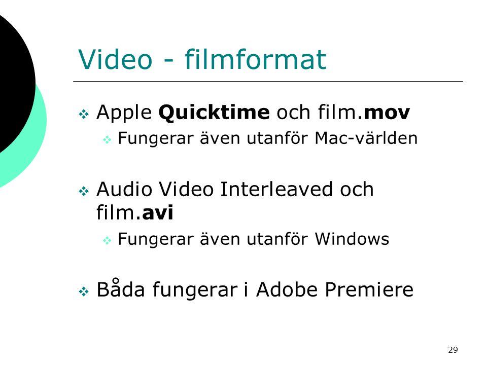 29 Video - filmformat  Apple Quicktime och film.mov  Fungerar även utanför Mac-världen  Audio Video Interleaved och film.avi  Fungerar även utanfö