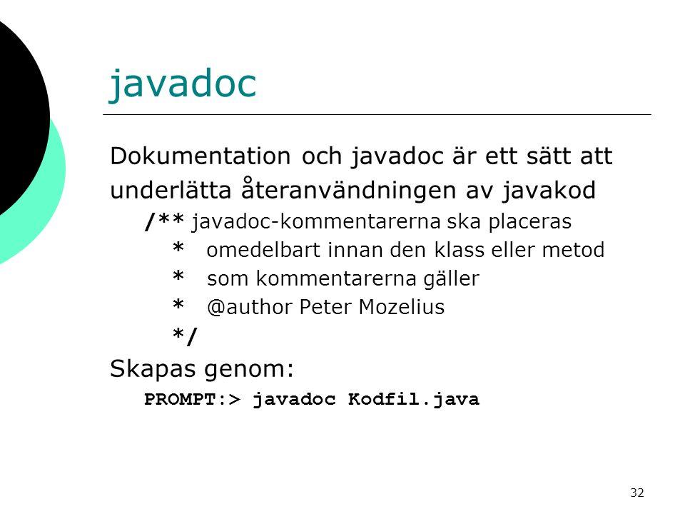 32 javadoc Dokumentation och javadoc är ett sätt att underlätta återanvändningen av javakod /** javadoc-kommentarerna ska placeras * omedelbart innan