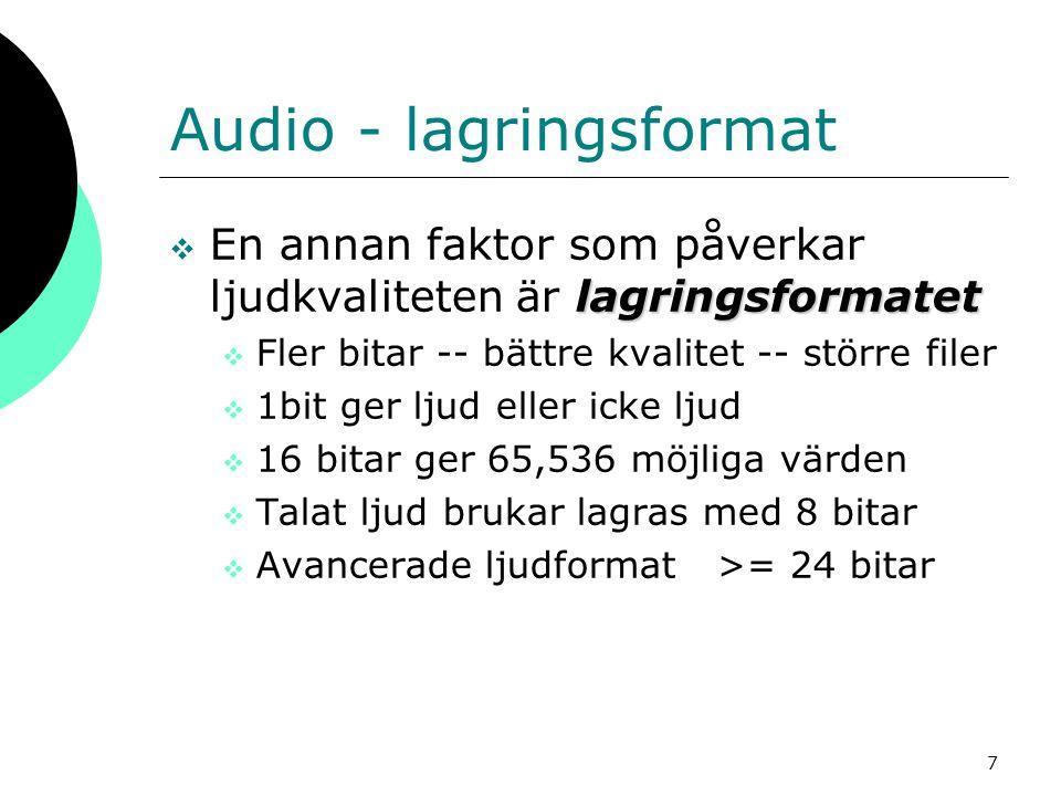 7 Audio - lagringsformat lagringsformatet  En annan faktor som påverkar ljudkvaliteten är lagringsformatet  Fler bitar -- bättre kvalitet -- större