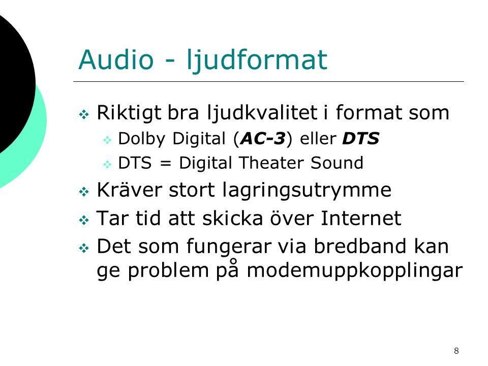 8 Audio - ljudformat  Riktigt bra ljudkvalitet i format som  Dolby Digital (AC-3) eller DTS  DTS = Digital Theater Sound  Kräver stort lagringsutr