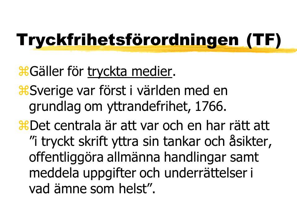 Tryckfrihetsförordningen (TF) zGäller för tryckta medier. zSverige var först i världen med en grundlag om yttrandefrihet, 1766. zDet centrala är att v